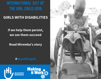text reads international day of the girl child 2018 - girls with disabilities. If we help them persist, we see them succeed. Read Miremba's story, #dayofthegirl. MIW and HI logos and the picture of Precious